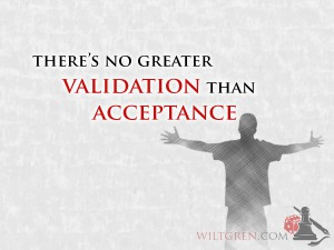 There's no greater validation than acceptance