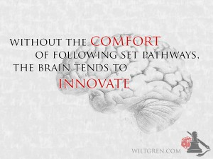 Without comfort the brain tends to innovate
