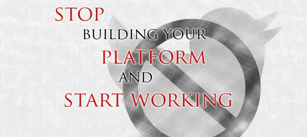Stop building your platform and start working