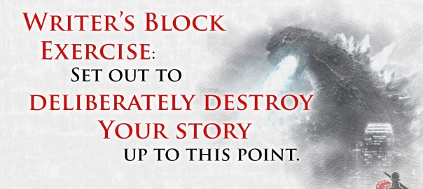 Writers Block tip: Deliberately destroy your story