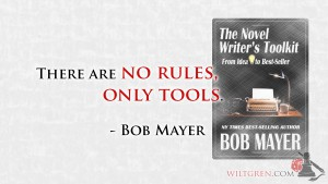 There are No Rules, Only Tools, Bob Mayer quote