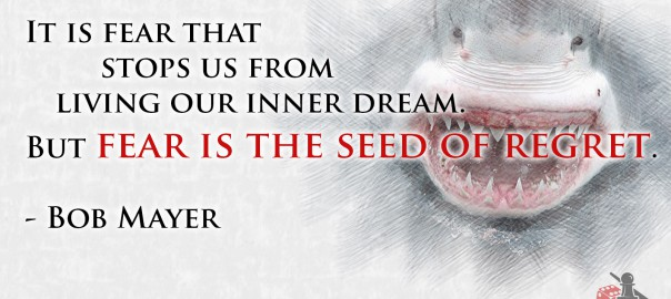Fear is the seed of regret Bob Mayer quote