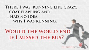 Would the world end if I missed the bus Quote