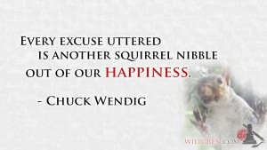 Squirrel nibble out of our happiness, Chuck Wendig quote