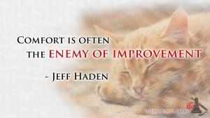 Comfort is the Enemy - Jeff Haden quote
