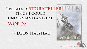 I've been a storyteller since I could understand words, Jason Halstead quote