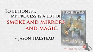 Smoke and mirrors and magic, Jason Halstead quote