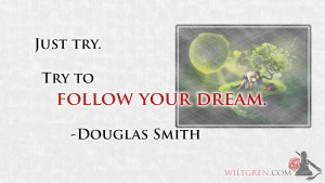 Follow Your Dreams - Douglas Smith quote