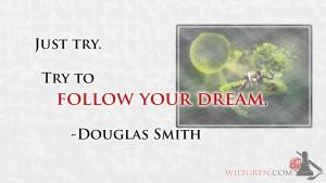 Follow Your Dreams - Douglas Smith quote
