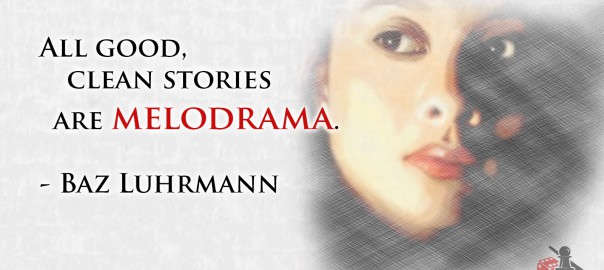 Melodrama quote - Baz Luhrmann