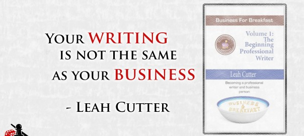 Make Writing your Business - Leah Cutter quote