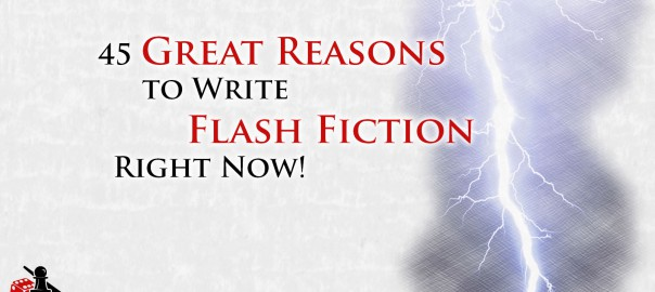 45 Great Reasons to Write Flash Ficton Right Now!