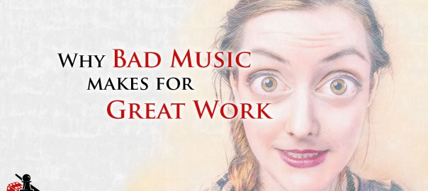 Why Bad Music makes for Good Work