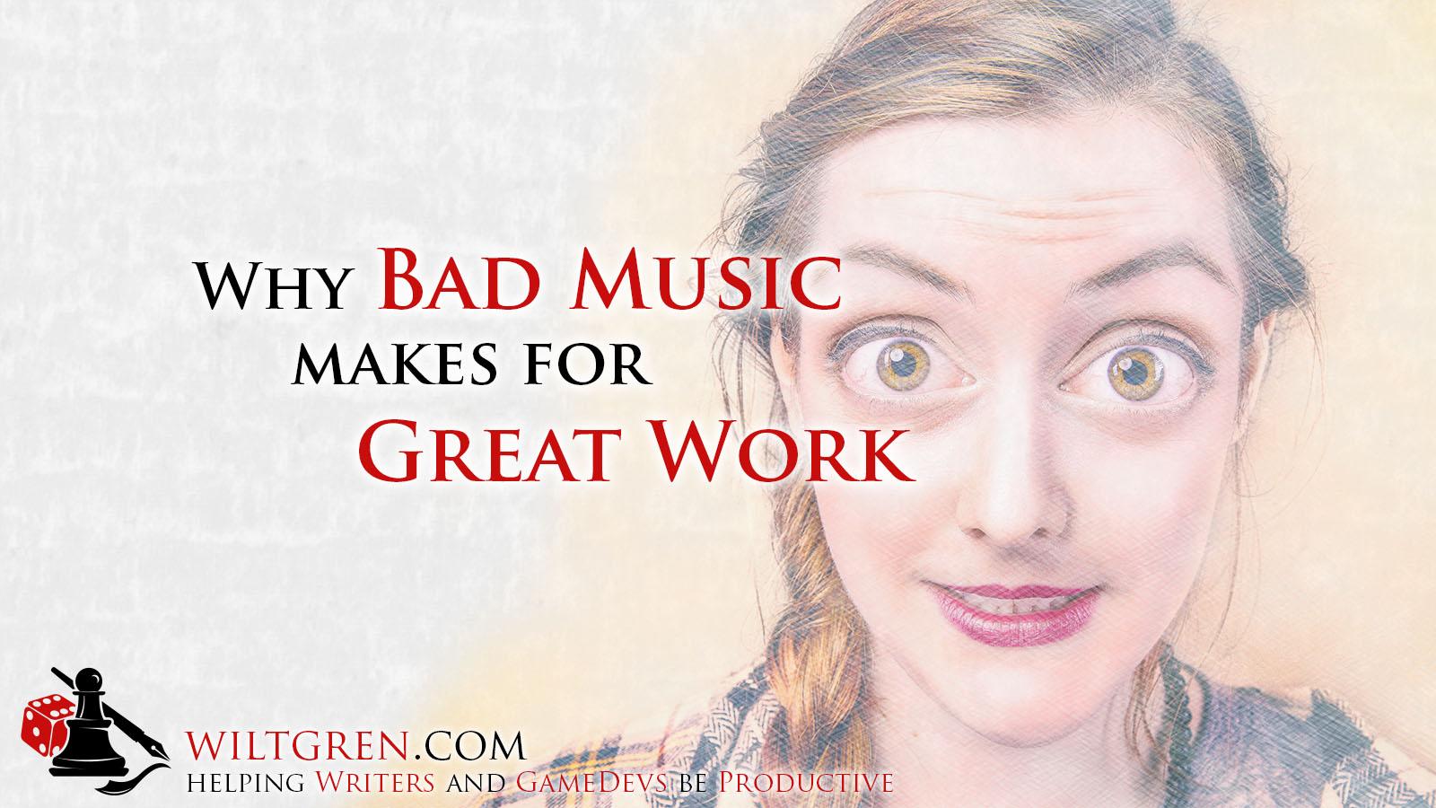 Why Bad Music Makes Good Work   Filip Wiltgren