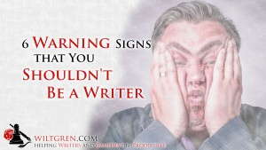 6 Warning Signs that You Shouldn't be a Writer