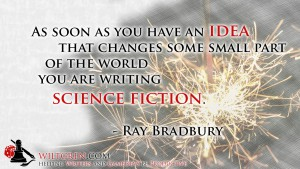 Ideas are Science Fiction - Ray Bradbury quote