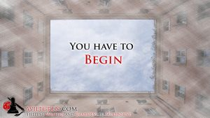 You have to begin