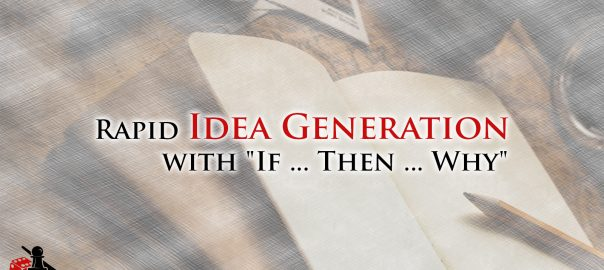 Rapid Idea Generation with If ... Then ... Why